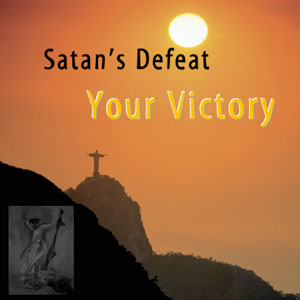 satan's defeat - your victory